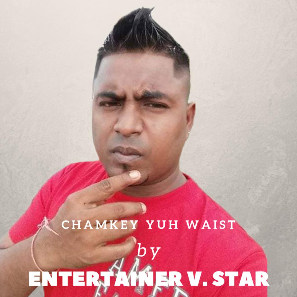 Chamkey Yuh Waist By Entertainer V. Star (2018 Chutney Soca)
