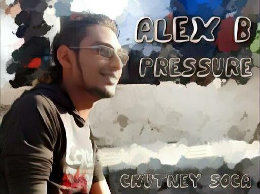 Pressure By Alex B (2019 Chutney Soca)